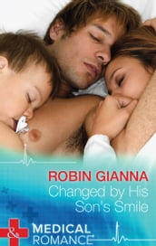 Changed By His Son s Smile (Mills & Boon Medical)