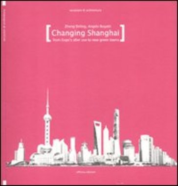 Changing Shanghai. From Expo's after use to the new green towns - Zheng Shiling | Jonathanterrington.com