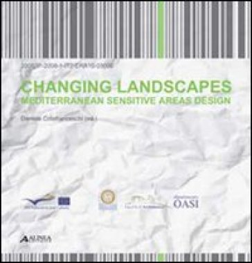 Changing landscapes. Mediterranean sensitive areas design. Ediz. italiana e inglese