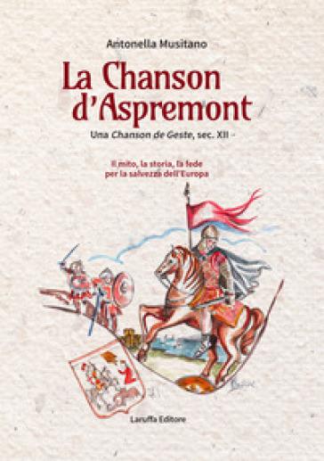 La Chanson d'Aspremont. Una Chanson de Geste, sec. XII. Il mito, la storia, la fede per la salvezza dell'Europa - Antonella Musitano | Kritjur.org