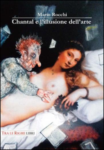 Chantal e l'illusione dell'arte - Mario Rocchi |