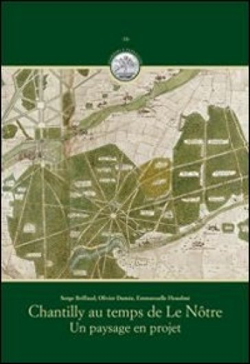 Chantilly au temps de Le Notre. Un paysage en projet - Serge Briffaud |