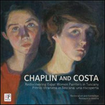 Chaplin and Costa. Pittrici straniere in Toscana. Una riscoperta. Ediz. italiana e inglese - G. Lemma  