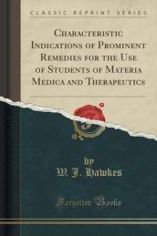 Characteristic Indications of Prominent Remedies for the Use of Students of Materia Medica and Therapeutics (Classic Reprint)