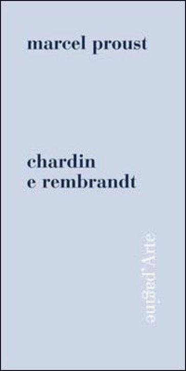Chardin e Rembrandt. Ediz. illustrata - Marcel Proust pdf epub