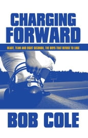 Charging Forward: Heart, Team and Eight Seconds, the Boys that Refuse to Lose
