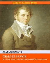 Charles Darwin: His Life Told in an Autobiographical Chapter