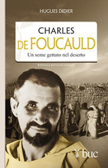 Charles De Foucauld. Un seme gettato nel deserto - Hugues Didier |