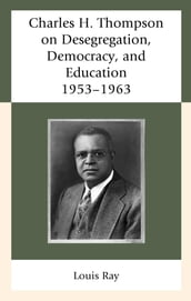 Charles H. Thompson on Desegregation, Democracy, and Education