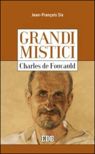 Charles de Foucauld. Grandi mistici - Jean-François Six | Rochesterscifianimecon.com