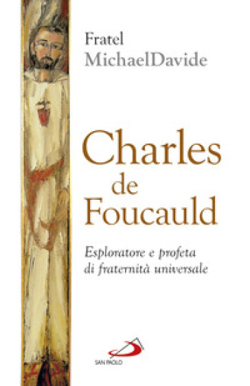Charles de Foucauld. Esploratore e profeta di fraternità universale - MichaelDavide Semeraro | Rochesterscifianimecon.com