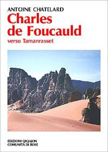 Charles de Foucauld. Verso Tamanrasset - Antoine Chatelard |