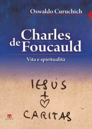 Charles de Foucauld. Vita e spiritualità - Cruz O. Curuchich Tuyuc  