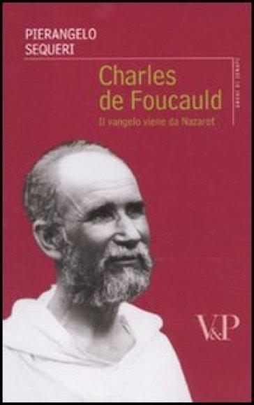 Charles de Foucauld. Il vangelo viene da Nazareth - Pierangelo Sequeri  