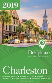 Charleston - The Delaplaine 2019 Long Weekend Guide