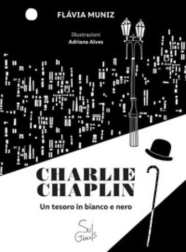 Charlie Chaplin. Un tesoro in bianco e nero - FLAVIA MUNIZ | Rochesterscifianimecon.com