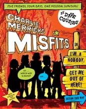 Charlie Merrick s Misfits: I m a Nobody, Get Me Out of Here!