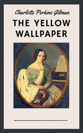 Charlotte Perkins Gilman: The Yellow Wallpaper (English Edition)