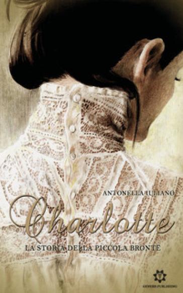 Charlotte. La storia della piccola Bronte - Antonella Iuliano   Jonathanterrington.com