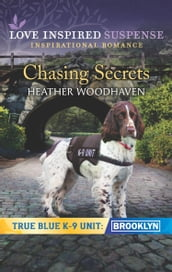 Chasing Secrets (Mills & Boon Love Inspired Suspense) (True Blue K-9 Unit: Brooklyn, Book 2)