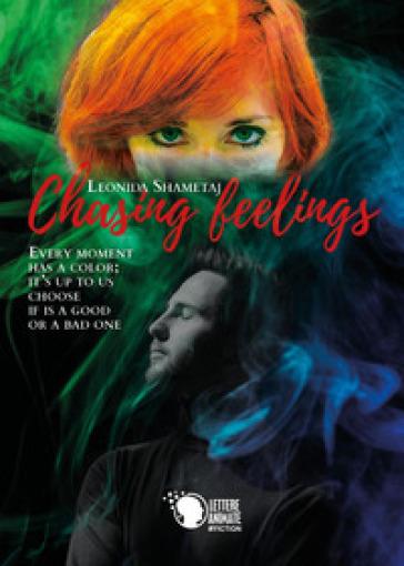 Chasing feelings. Ediz. italiana - Leonida Shametaj | Jonathanterrington.com