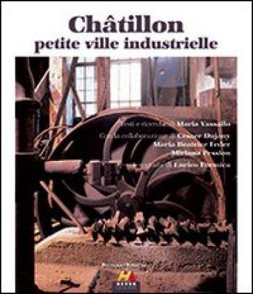 Chatillon petite ville industrielle. Ediz. italiana e francese - Maria Vassallo   Rochesterscifianimecon.com