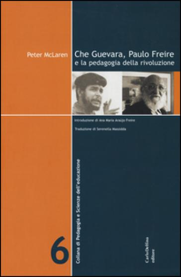 Che Guevara, Paulo Freire e la pedagogia della rivoluzione - Peter McLaren |