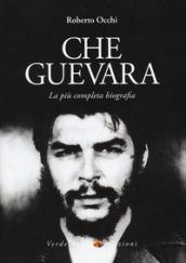 Che Guevara. La più completa biografia - Roberto Occhi