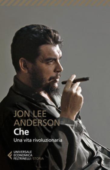Che. Una vita rivoluzionaria - Jon Lee Anderson | Thecosgala.com