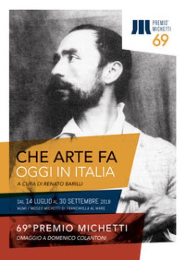 Che arte fa, oggi, in Italia. 69° Premio Michetti - R. Barilli |