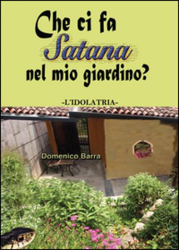 Che ci fa Satana nel mio giardino? L'idolatria - Domenico Barra pdf epub