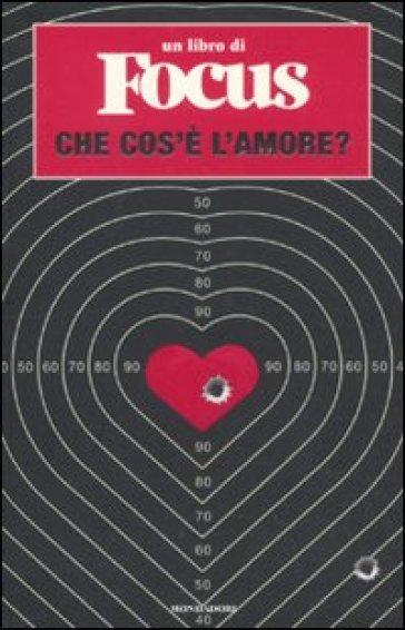 Che cos'è l'amore? Un libro di Focus - M. R. Procenzano |