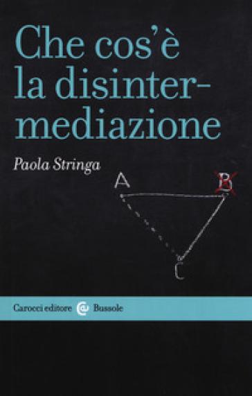 Che cos'è la disintermediazione - Paola Stringa |