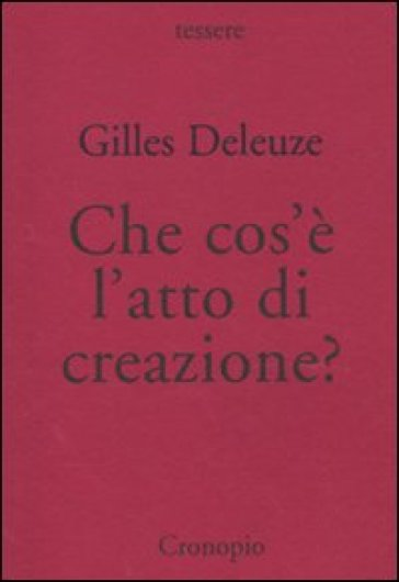 Che cos'è l'atto di creazione? - Gilles Deleuze | Thecosgala.com