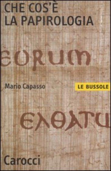 Che cos'è la papirologia - Mario Capasso |