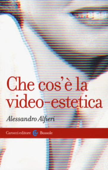 Che cos'è la video-estetica - Alessandro Alfieri |