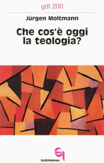 Che cos'è oggi la teologia? Due contributi alla sua attualizzazione - Jurgen Moltmann  