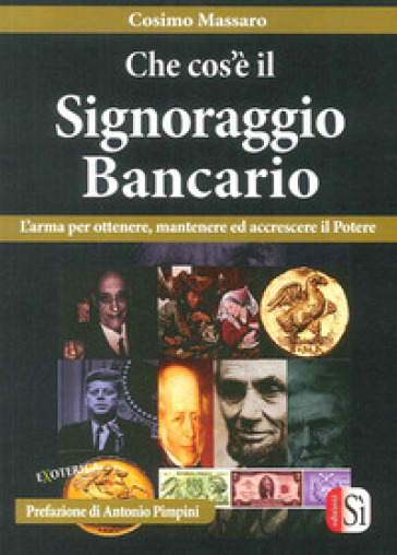 Che cos'è il signoraggio bancario. L'arma per ottenere, mantenere ed accrescere il potere - Cosimo Massaro |