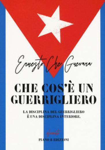 Che cos'è un guerrigliero - Ernesto Guevara | Jonathanterrington.com