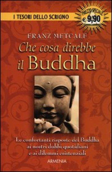 Che cosa direbbe il Buddha - Franz Metcalf   Kritjur.org