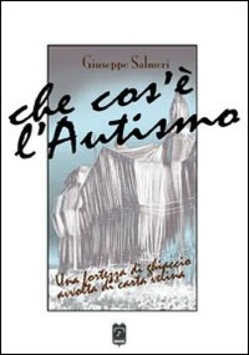 Che cosa è l'autismo. Una fortezza di ghiaccio avvolta di carta velina - Giuseppe Salmeri   Kritjur.org