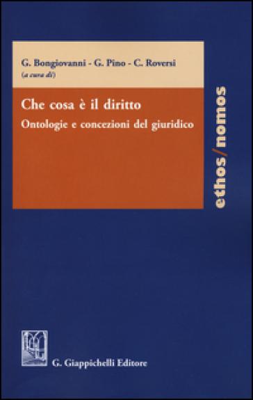 Che cosa è il diritto. Ontologie e concezioni del giuridico - G. Bongiovanni |