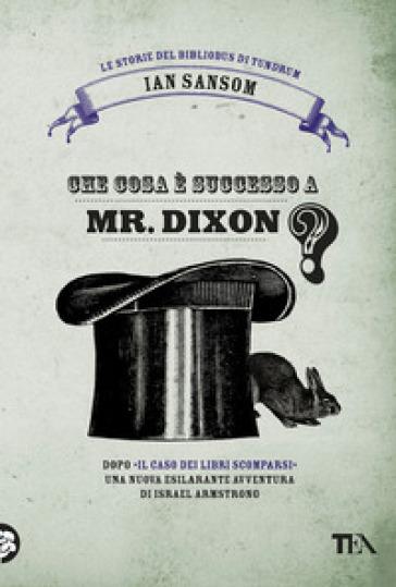 Che cosa è successo a Mr. Dixon? Le storie del Bibliobus di Tundrum - Ian Sansom  
