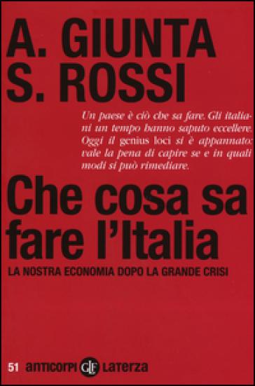Che cosa sa fare l'Italia. La nostra economia dopo la grande crisi - Anna Giunta pdf epub