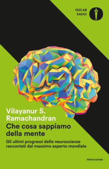 Che cosa sappiamo della mente - Vilayanur S. Ramachandran  
