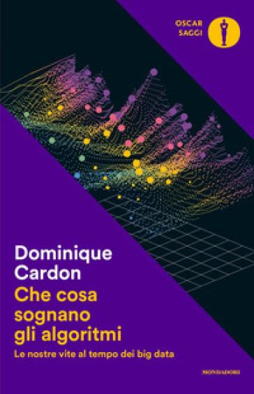 Che cosa sognano gli algoritmi. Le nostre vite al tempo dei big data - Dominique Cardon   Jonathanterrington.com