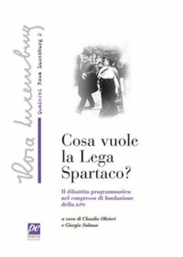 Che cosa vuole la lega Spartaco? Il dibattito programmatico nel congresso di fondazione della KPD - Rosa Luxemburg pdf epub