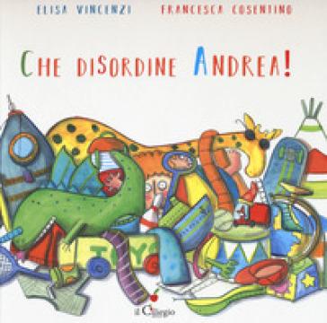 Che disordine Andrea! - Elisa Vincenzi | Ericsfund.org
