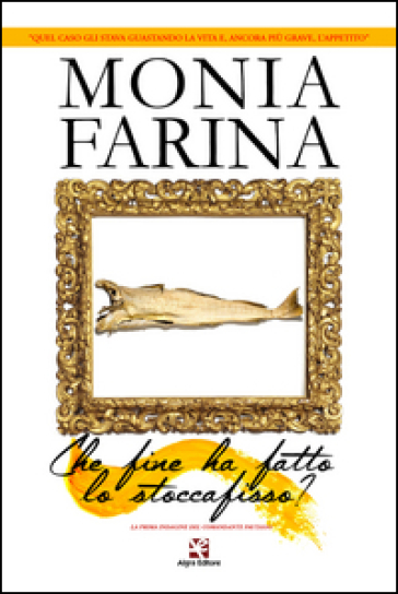 Che fine ha fatto lo stoccafisso? La prima indagine del comandante Pautasso - Monia Farina |