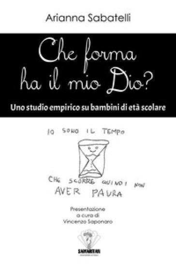 Che forma ha il mio Dio? Uno studio empirico su bambini di età scolare - Vincenzo Saponaro pdf epub